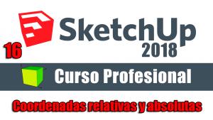 Curso gratuito completo de Sketchup 2018 trabajar con coordenadas relativas y absolutas