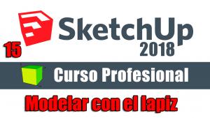 Curso gratuito completo de Sketchup 2018 modelar con el lápiz