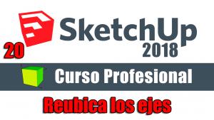 Curso gratuito completo de Sketchup 2018 reubica los ejes