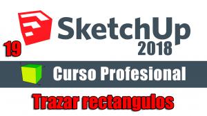 Curso gratuito completo de Sketchup 2018 trazar rectangulos